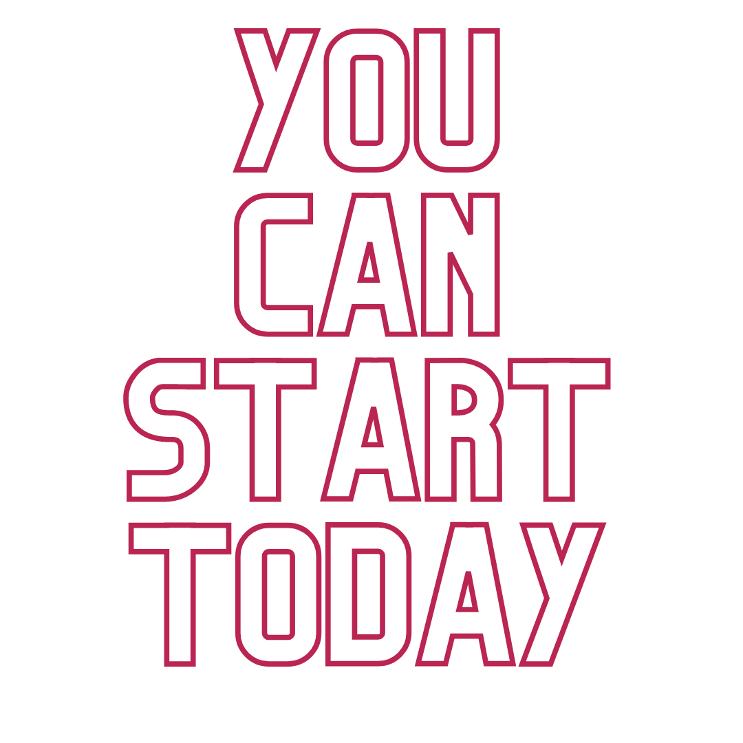 You can start today